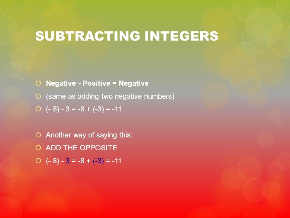SUBTRACTING INTEGERS Negative - Positive = Negative