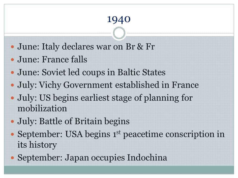 1940 June: Italy declares war on Br & Fr June: France falls