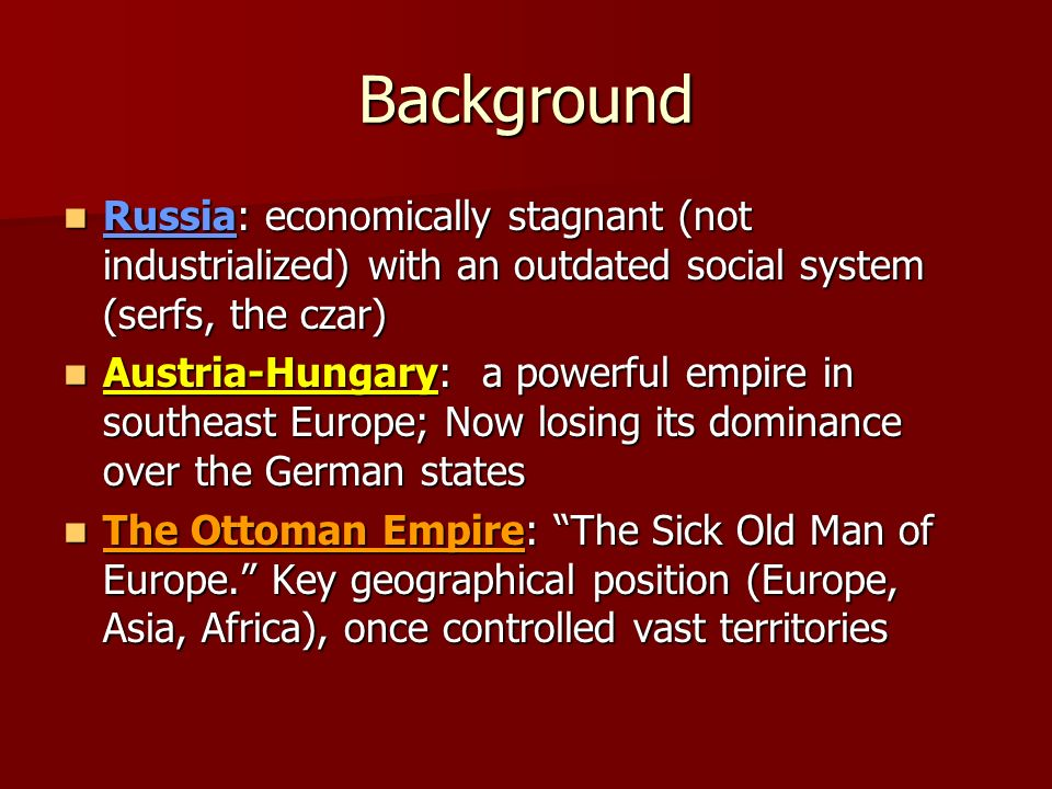 Background Russia: economically stagnant (not industrialized) with an outdated social system (serfs, the czar)