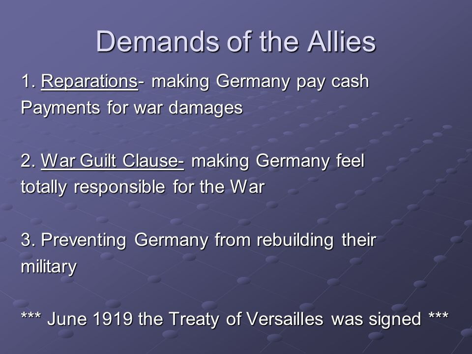 Demands of the Allies 1. Reparations- making Germany pay cash