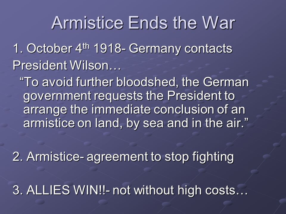 Armistice Ends the War 1. October 4th 1918- Germany contacts