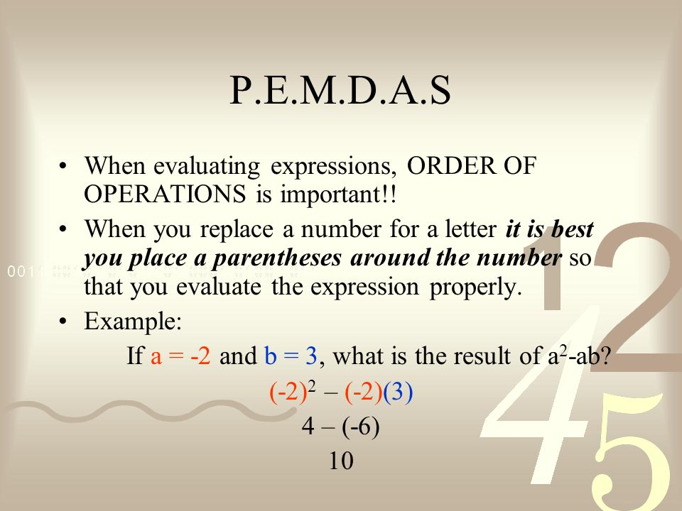 P.E.M.D.A.S When evaluating expressions, ORDER OF OPERATIONS is important!!