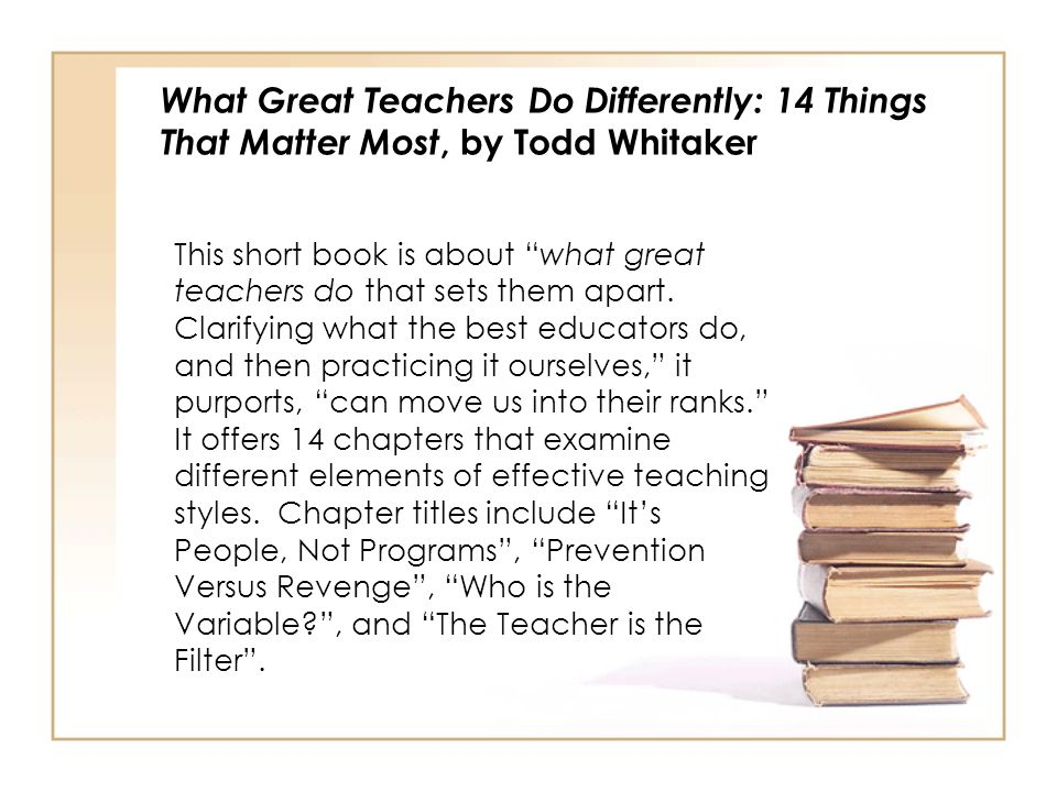 What Great Teachers Do Differently: 14 Things That Matter Most, by Todd Whitaker