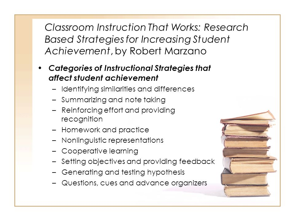 Classroom Instruction That Works: Research Based Strategies for Increasing Student Achievement, by Robert Marzano