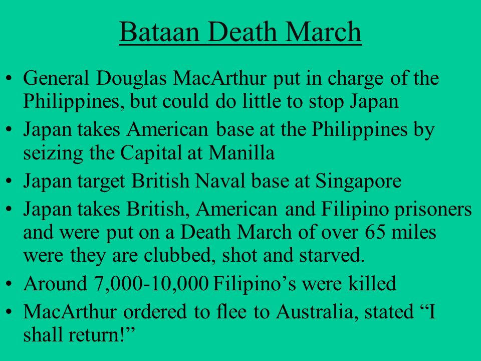 Bataan Death March General Douglas MacArthur put in charge of the Philippines, but could do little to stop Japan.