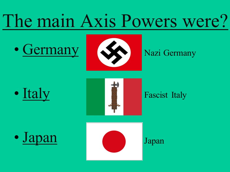 The main Axis Powers were