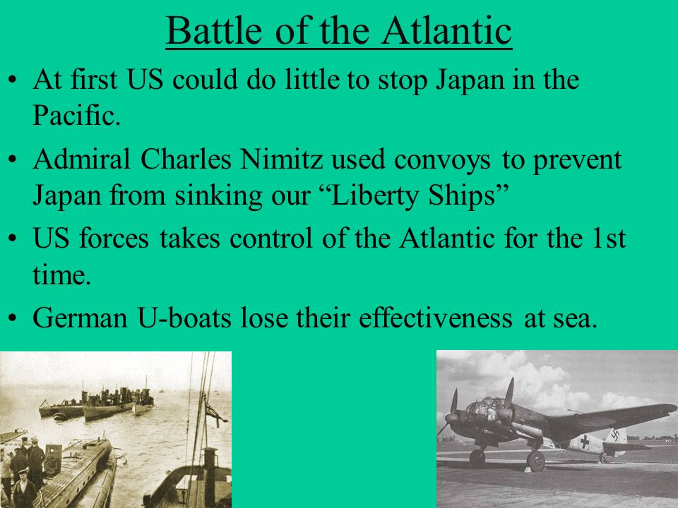 Battle of the Atlantic At first US could do little to stop Japan in the Pacific.
