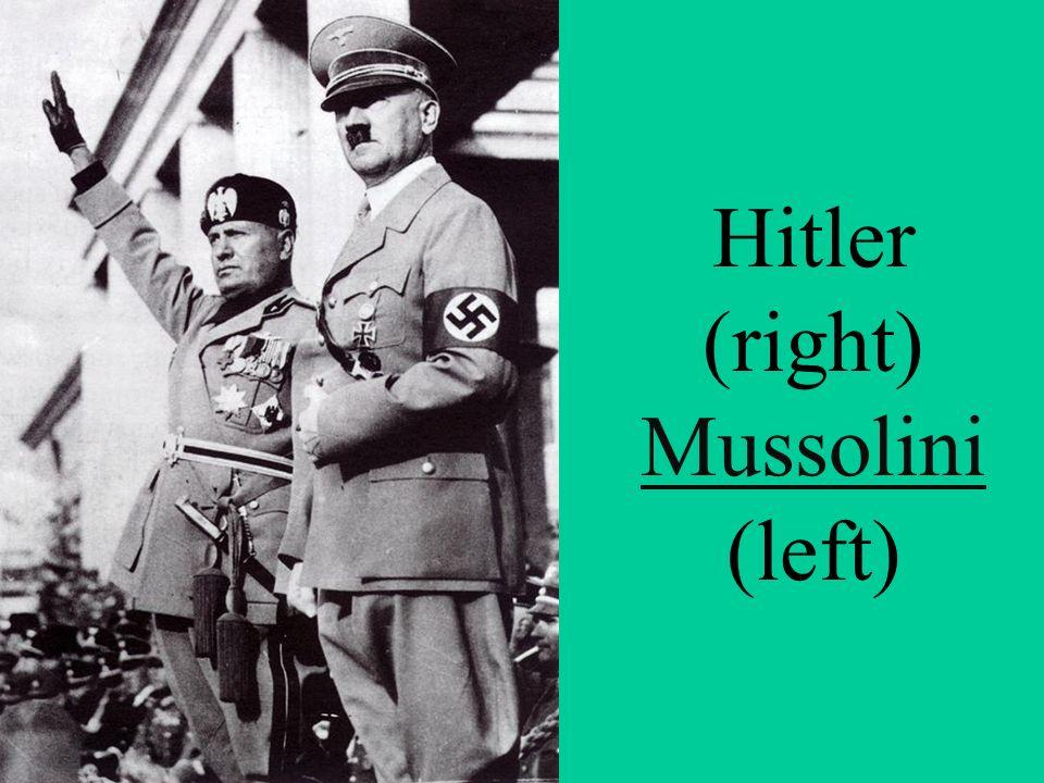 Hitler (right) Mussolini (left)