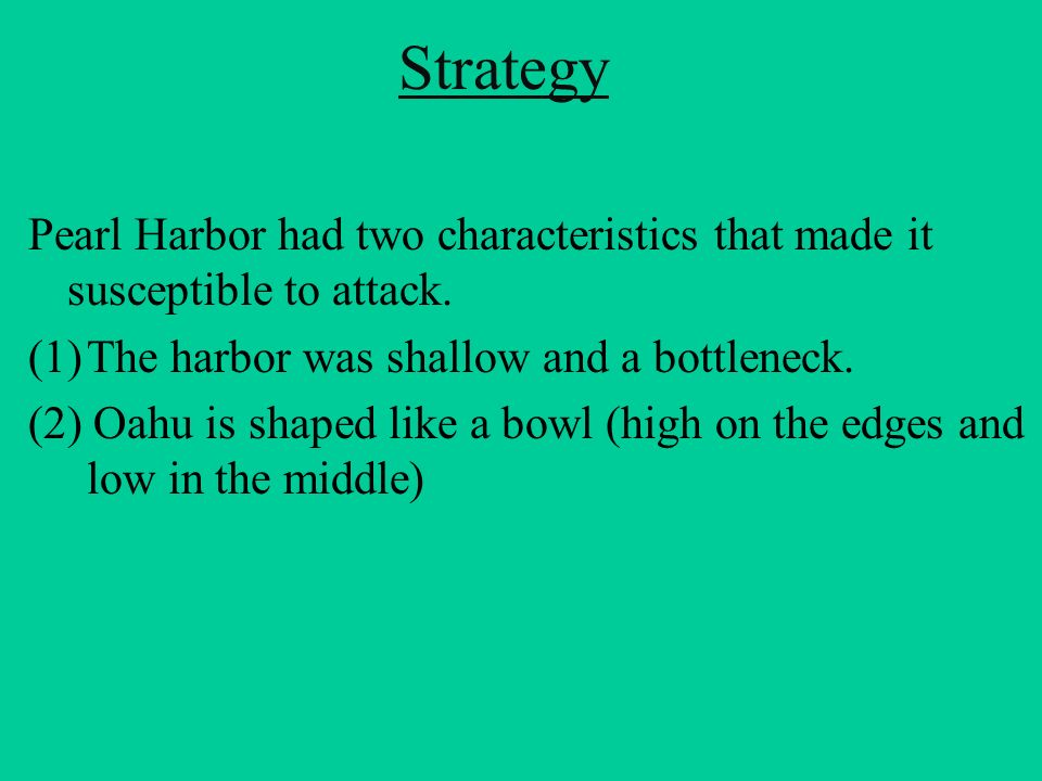 Strategy Pearl Harbor had two characteristics that made it susceptible to attack. The harbor was shallow and a bottleneck.