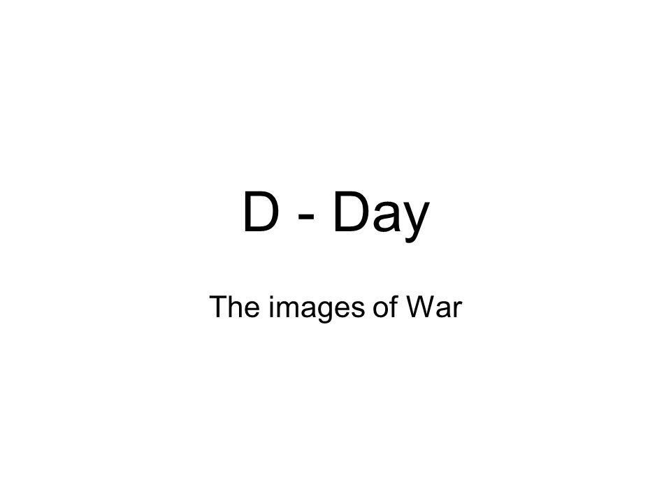 D - Day The images of War