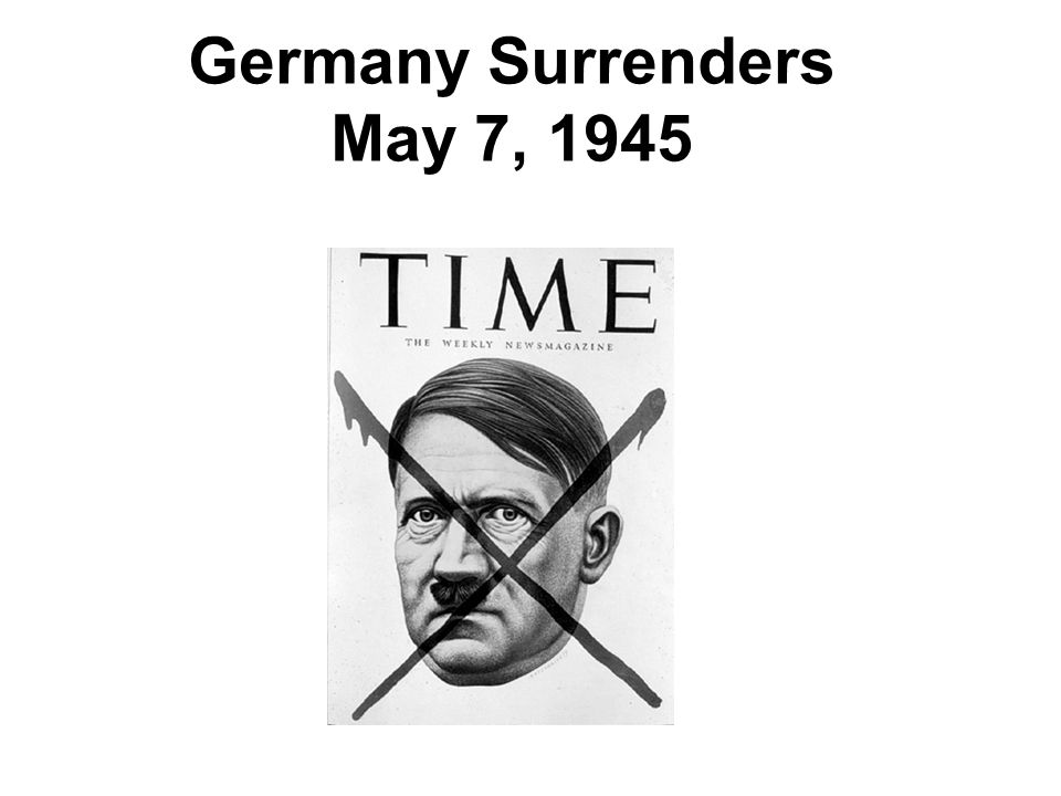 Germany Surrenders May 7, 1945