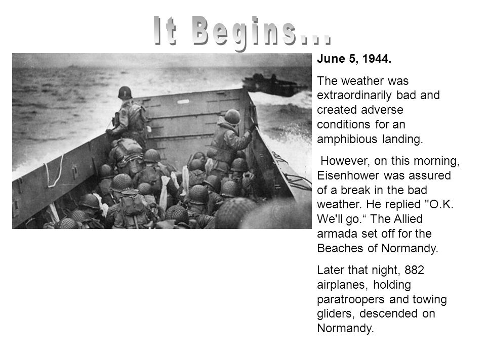 It Begins... June 5, 1944. The weather was extraordinarily bad and created adverse conditions for an amphibious landing.