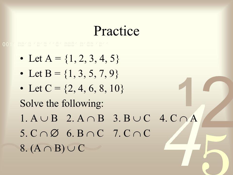 Practice Let A = {1, 2, 3, 4, 5} Let B = {1, 3, 5, 7, 9}