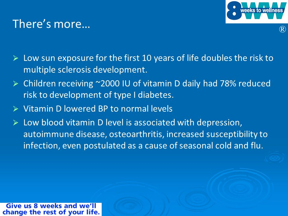 There's more… Low sun exposure for the first 10 years of life doubles the risk to multiple sclerosis development.
