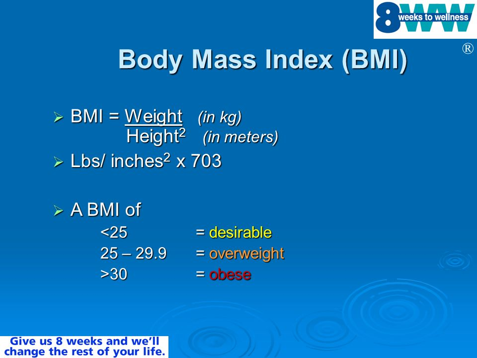 Body Mass Index (BMI) BMI = Weight (in kg) Height2 (in meters)