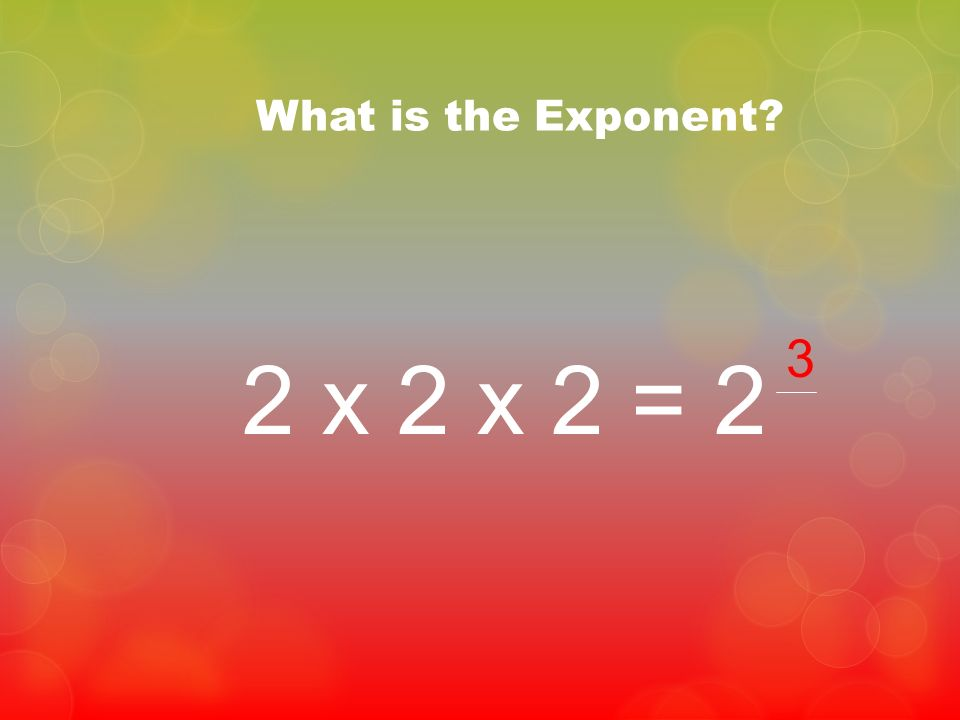 What is the Exponent 3 2 x 2 x 2 = 2