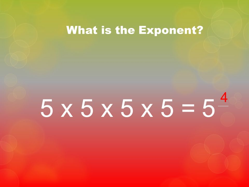 What is the Exponent 4 5 x 5 x 5 x 5 = 5