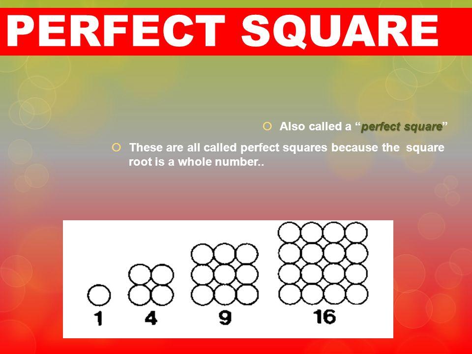 PERFECT SQUARE Also called a perfect square