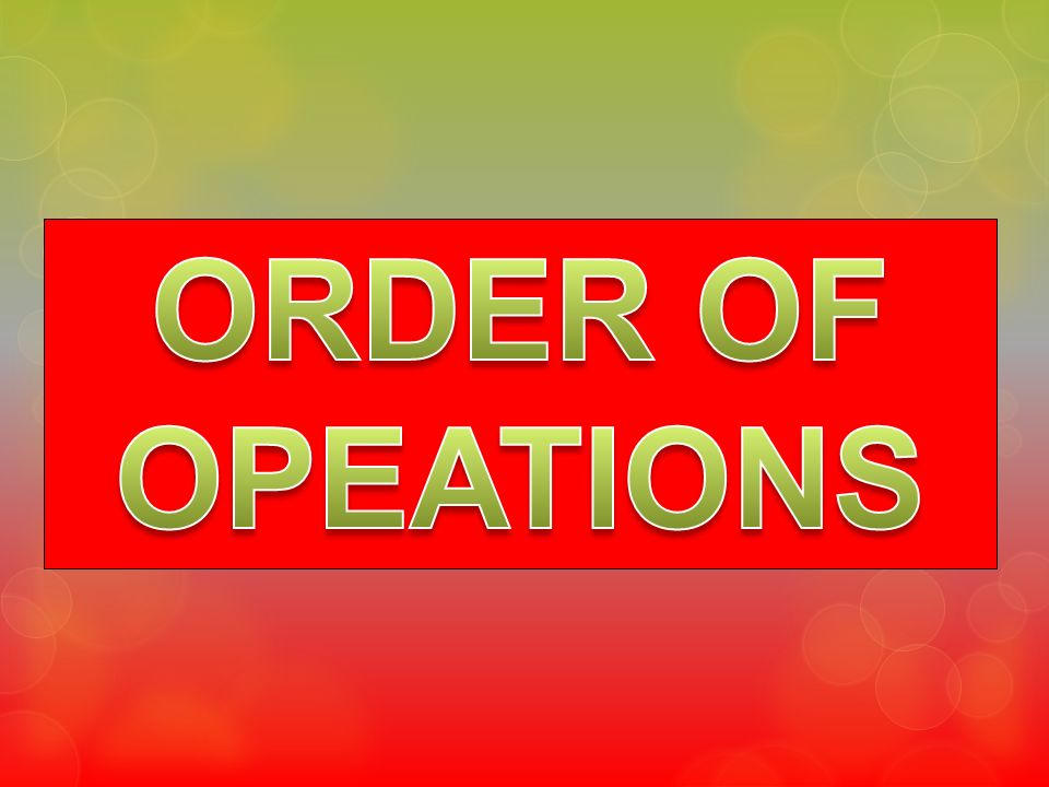 ORDER OF OPEATIONS