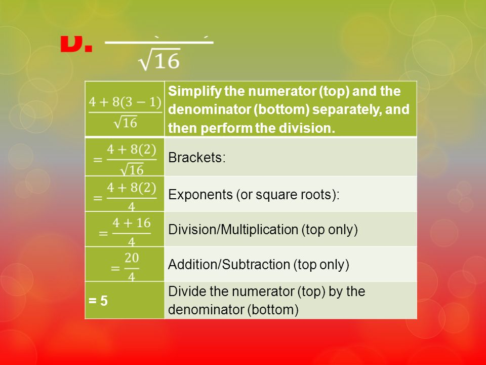Simplify the numerator (top) and the denominator (bottom) separately, and then perform the division.