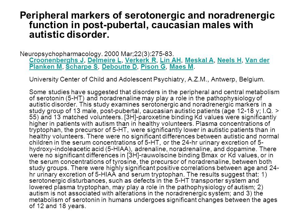 Peripheral markers of serotonergic and noradrenergic function in post-pubertal, caucasian males with autistic disorder.
