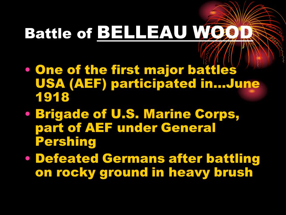 Battle of BELLEAU WOOD One of the first major battles USA (AEF) participated in…June 1918.