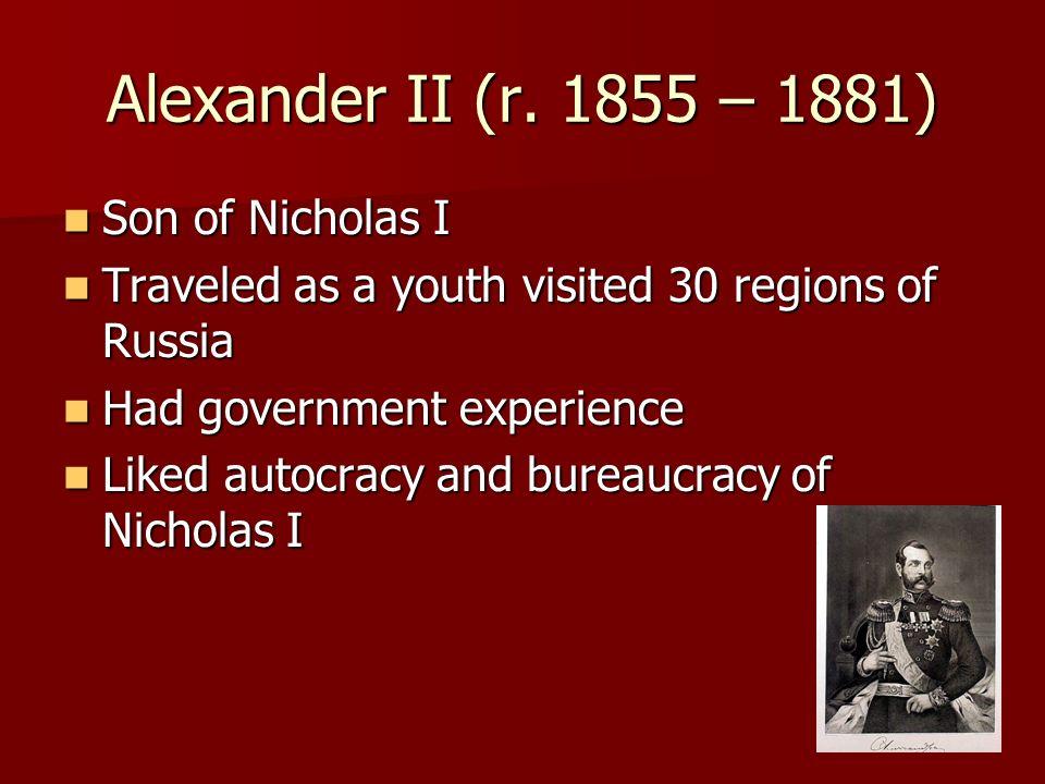 Alexander II (r. 1855 – 1881) Son of Nicholas I