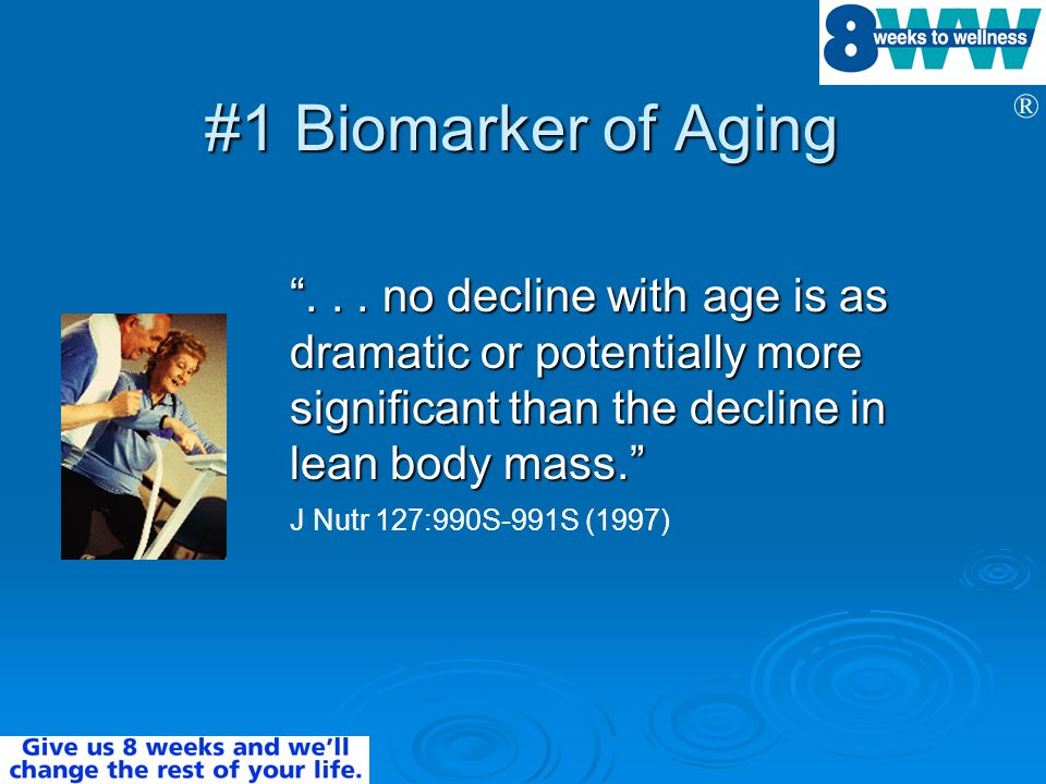 #1 Biomarker of Aging no decline with age is as dramatic or potentially more significant than the decline in lean body mass.