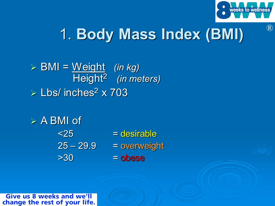 1. Body Mass Index (BMI) BMI = Weight (in kg) Height2 (in meters)