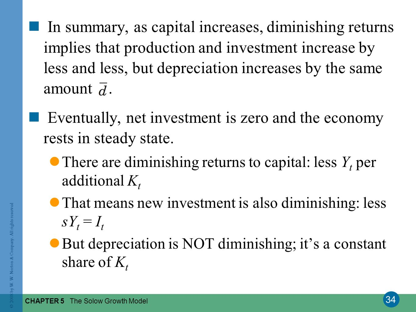 In summary, as capital increases, diminishing returns implies that production and investment increase by less and less, but depreciation increases by the same amount .