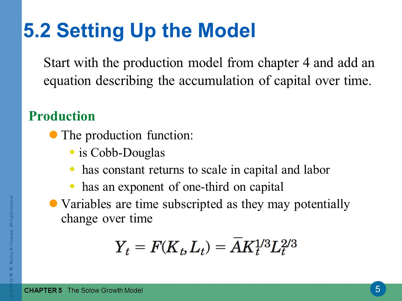 5.2 Setting Up the Model Start with the production model from chapter 4 and add an equation describing the accumulation of capital over time.