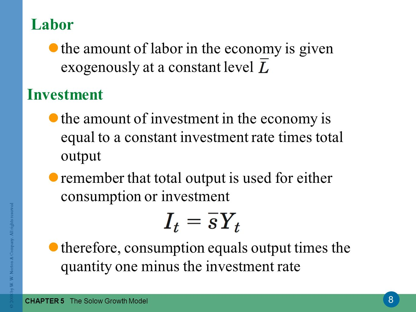 Labor the amount of labor in the economy is given exogenously at a constant level. Investment.
