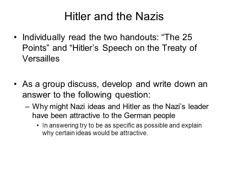 Hitler and the Nazis Individually read the two handouts: The 25 Points and Hitler's Speech on the Treaty of Versailles.