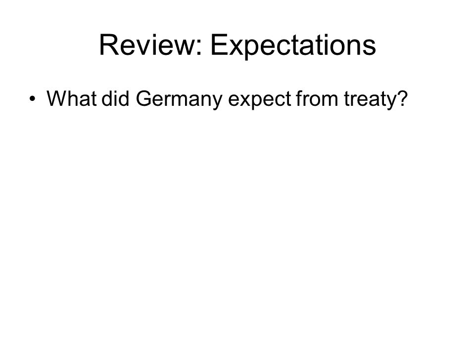 Review: Expectations What did Germany expect from treaty