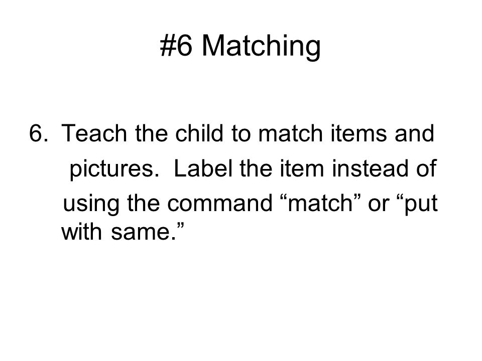 #6 Matching Teach the child to match items and