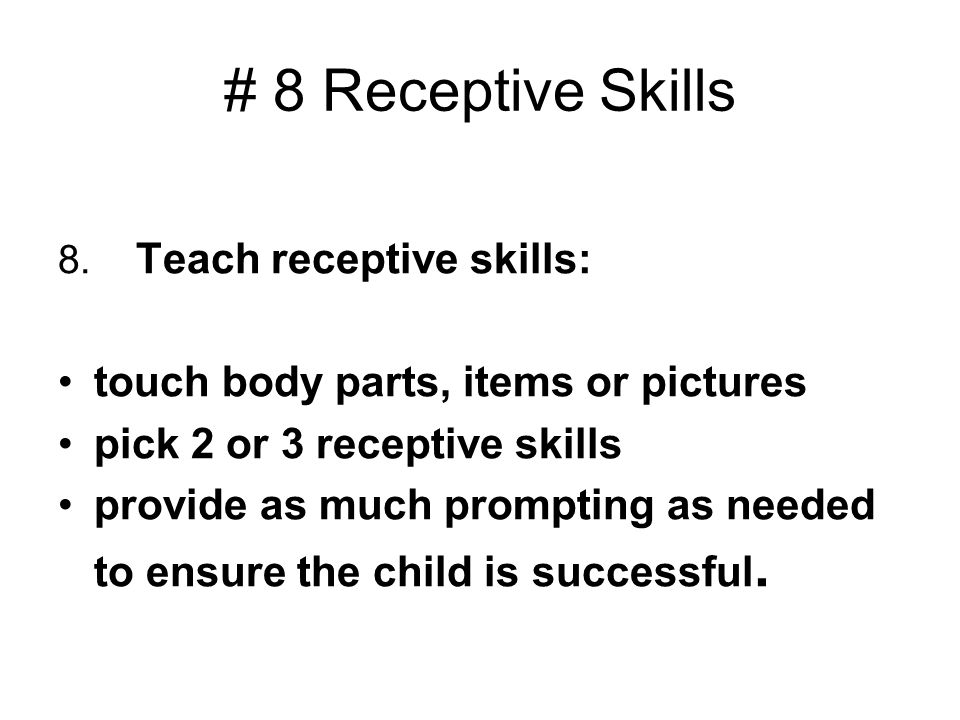 # 8 Receptive Skills touch body parts, items or pictures