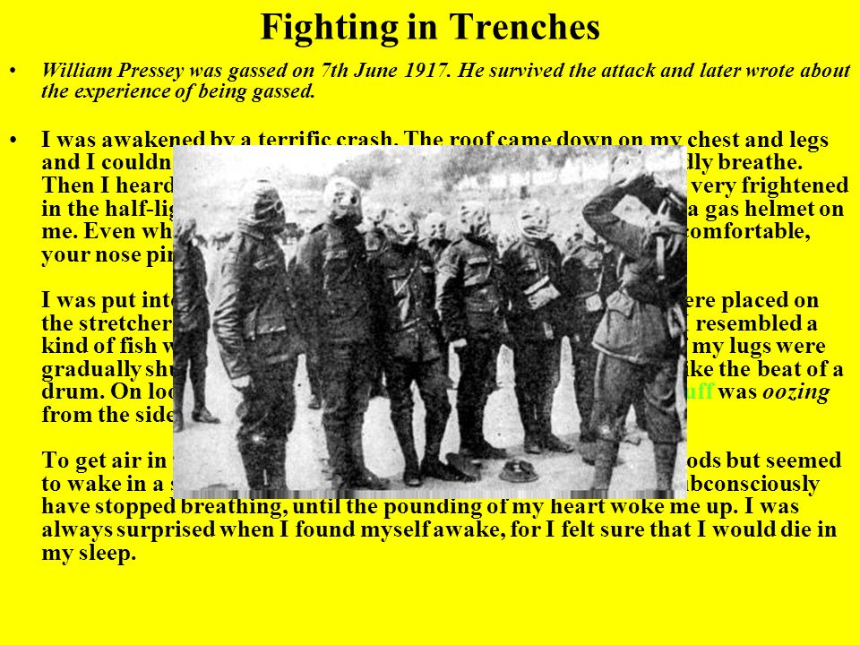 Fighting in Trenches William Pressey was gassed on 7th June 1917. He survived the attack and later wrote about the experience of being gassed.