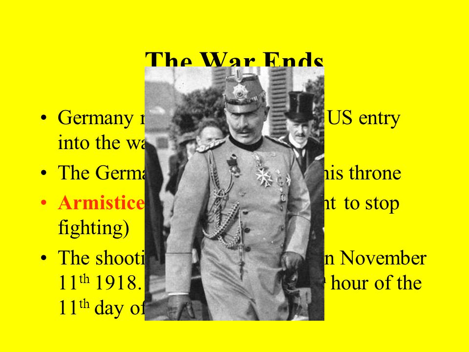 The War Ends Germany realized that since the US entry into the war, it could not win. The German Kaiser abdicated his throne.