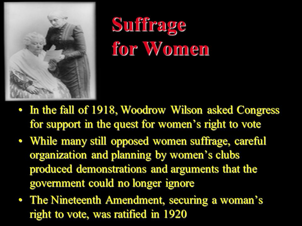 Suffrage for Women In the fall of 1918, Woodrow Wilson asked Congress for support in the quest for women's right to vote.