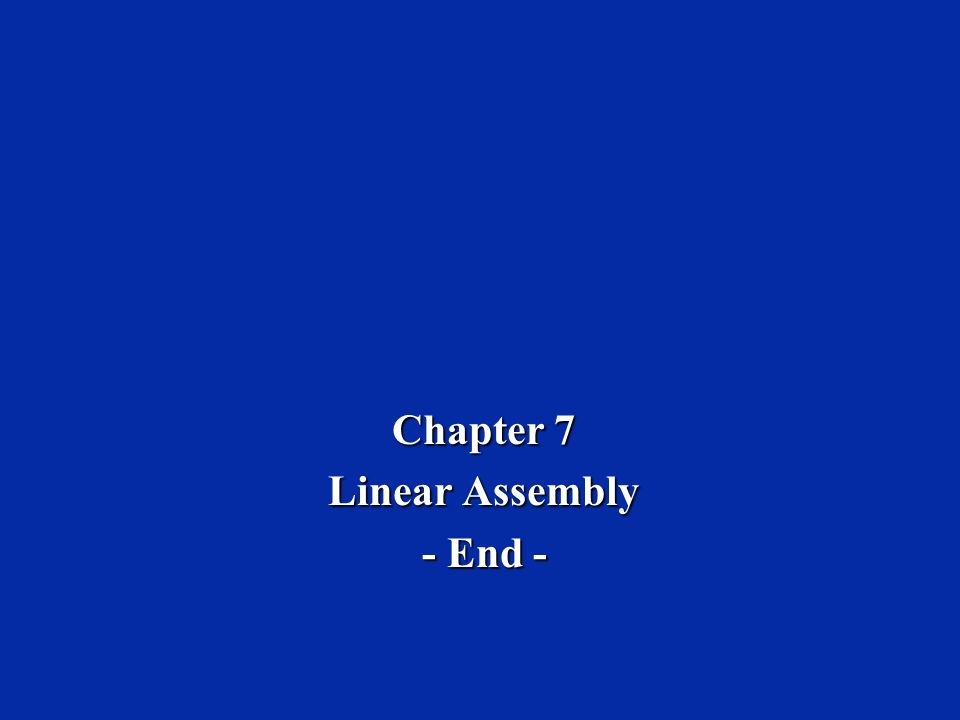 Chapter 7 Linear Assembly - End -
