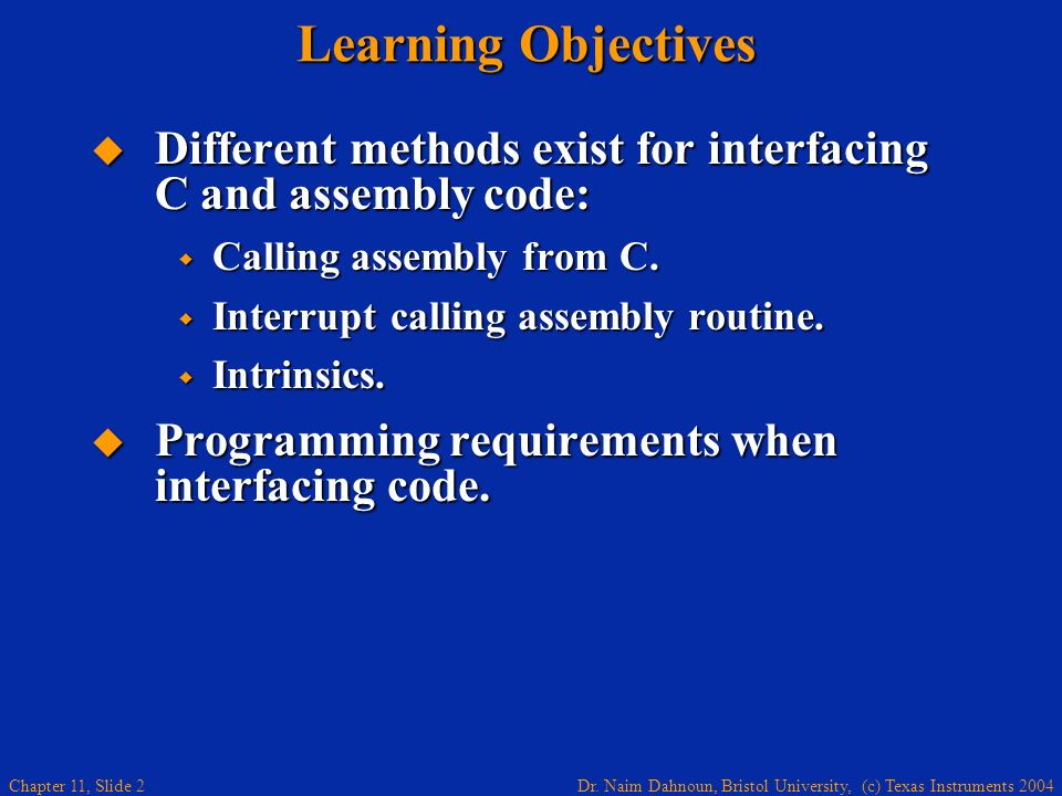 Learning Objectives Different methods exist for interfacing C and assembly code: Calling assembly from C.