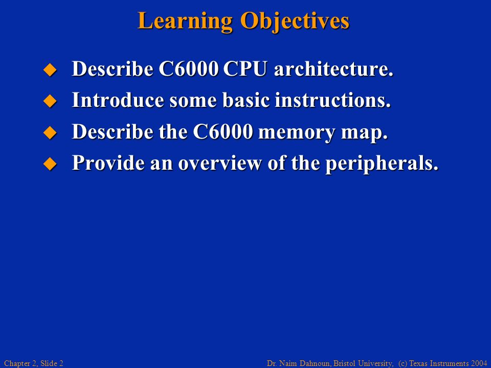 Learning Objectives Describe C6000 CPU architecture.