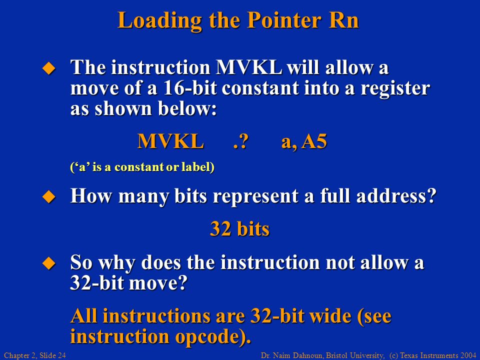 Loading the Pointer Rn The instruction MVKL will allow a move of a 16-bit constant into a register as shown below: