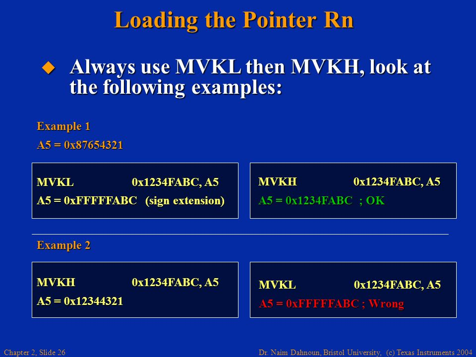 Loading the Pointer Rn Always use MVKL then MVKH, look at the following examples: Example 1. A5 = 0x87654321.
