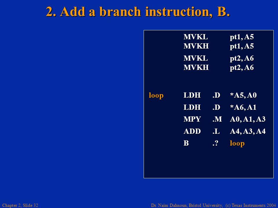 2. Add a branch instruction, B.