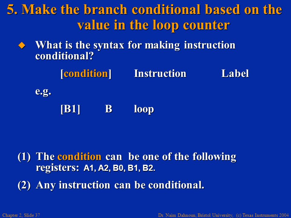 5. Make the branch conditional based on the value in the loop counter