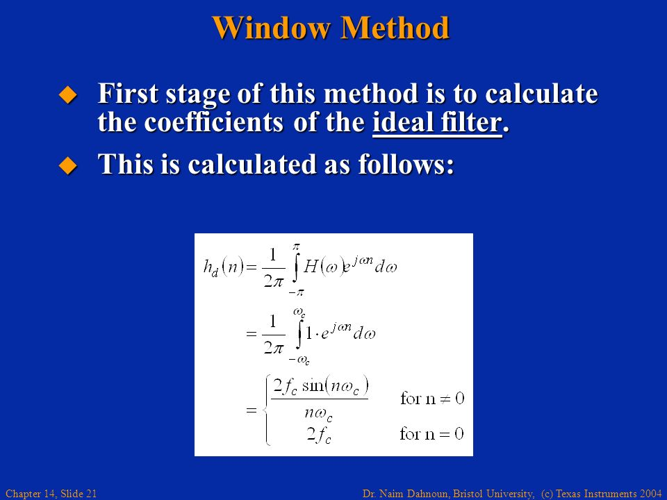 Window Method First stage of this method is to calculate the coefficients of the ideal filter.
