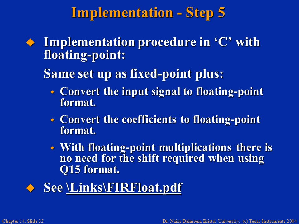 Implementation - Step 5 Implementation procedure in 'C' with floating-point: Same set up as fixed-point plus: