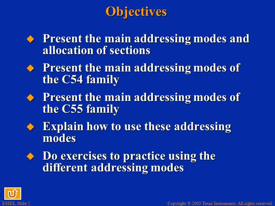 Objectives Present the main addressing modes and allocation of sections. Present the main addressing modes of the C54 family.