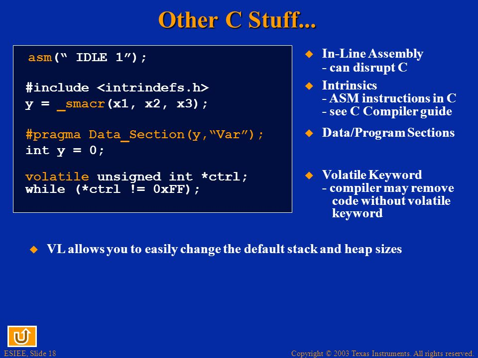 Other C Stuff... In-Line Assembly - can disrupt C asm( IDLE 1 );